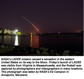 NASA's LADEE mission caused a sensation in the eastern United States on its way to the Moon. Friday's launch of LADEE was visible from Virginia to Massachusetts, and the fireball was captured by photographers and videographers in many locations. This photograph was taken by NASA's Ed Campion in Annapolis, Maryland.