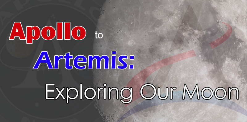 Apollo to Artemis: Exploring Our Moon