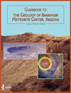 Guidebook to the Geology of Barringer Meteorite Crater, Arizona